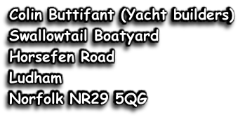 Colin Buttifant (Yacht builders) Swallowtail Boatyard Horsefen Road Ludham Norfolk NR29 5QG